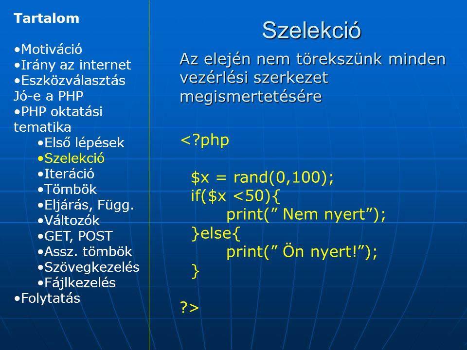 Tartalom Motiváció. Irány az internet. Eszközválasztás. Jó-e a PHP. PHP oktatási tematika. Első lépések.