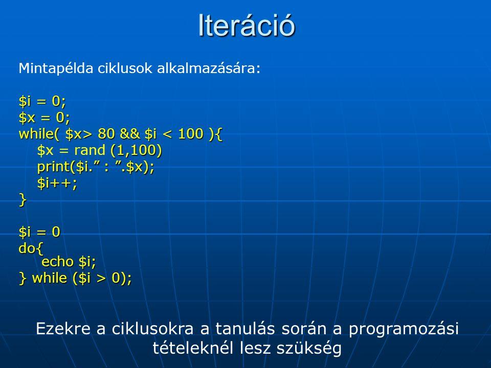 Iteráció Mintapélda ciklusok alkalmazására: $i = 0; $x = 0; while( $x> 80 && $i < 100 ){ $x = rand (1,100)