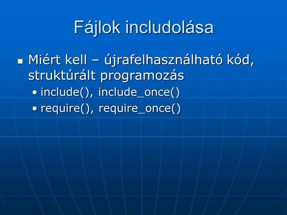 Fájlok includolása Miért kell – újrafelhasználható kód, struktúrált programozás. include(), include_once()