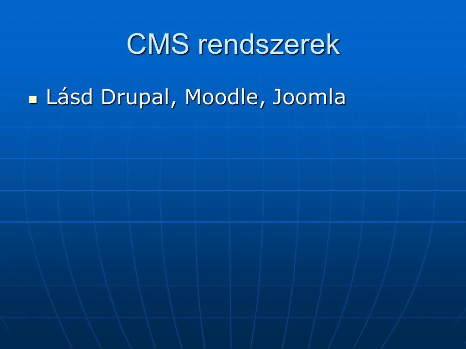 CMS rendszerek Lásd Drupal, Moodle, Joomla