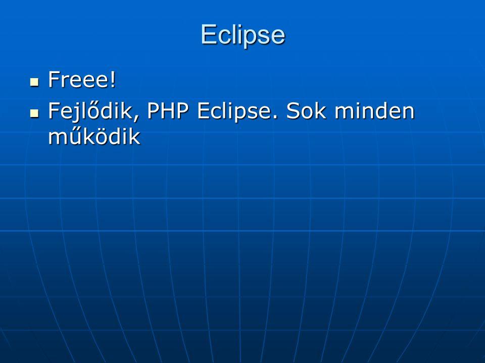 Eclipse Freee! Fejlődik, PHP Eclipse. Sok minden működik