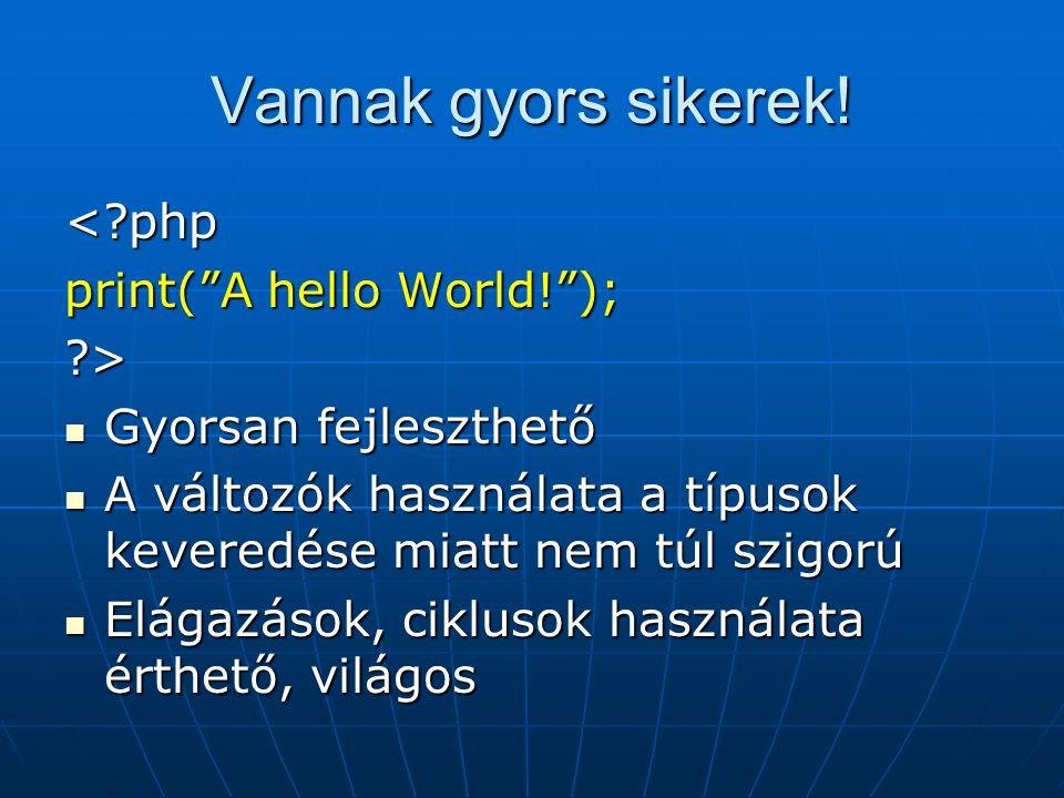 Vannak gyors sikerek! < php print( A hello World! ); >