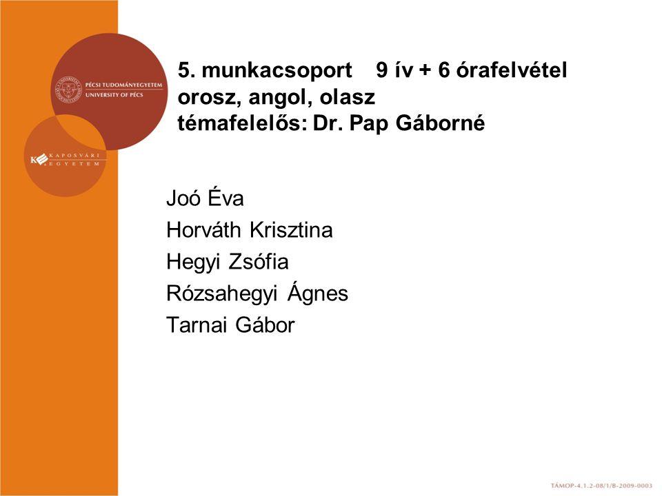 5. munkacsoport 9 ív + 6 órafelvétel orosz, angol, olasz témafelelős: Dr. Pap Gáborné