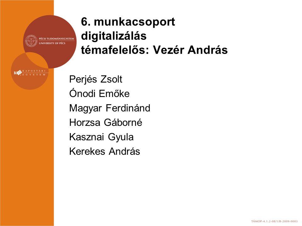 6. munkacsoport digitalizálás témafelelős: Vezér András
