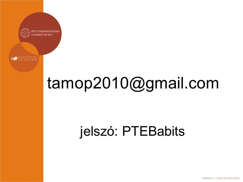 tamop2010@gmail.com jelszó: PTEBabits