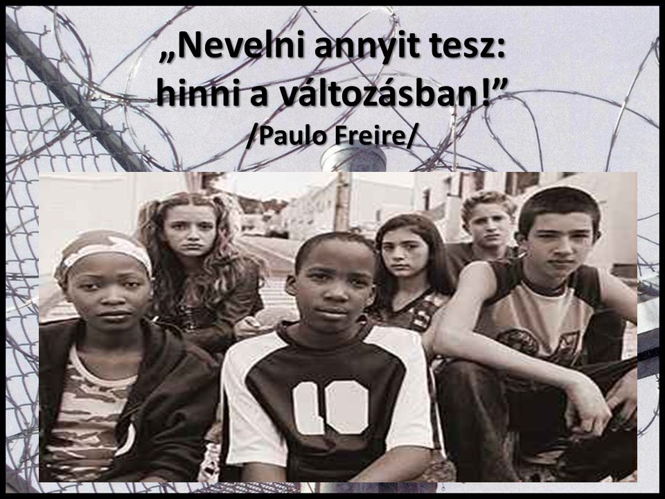 """""""Nevelni annyit tesz: hinni a változásban! /Paulo Freire/"""