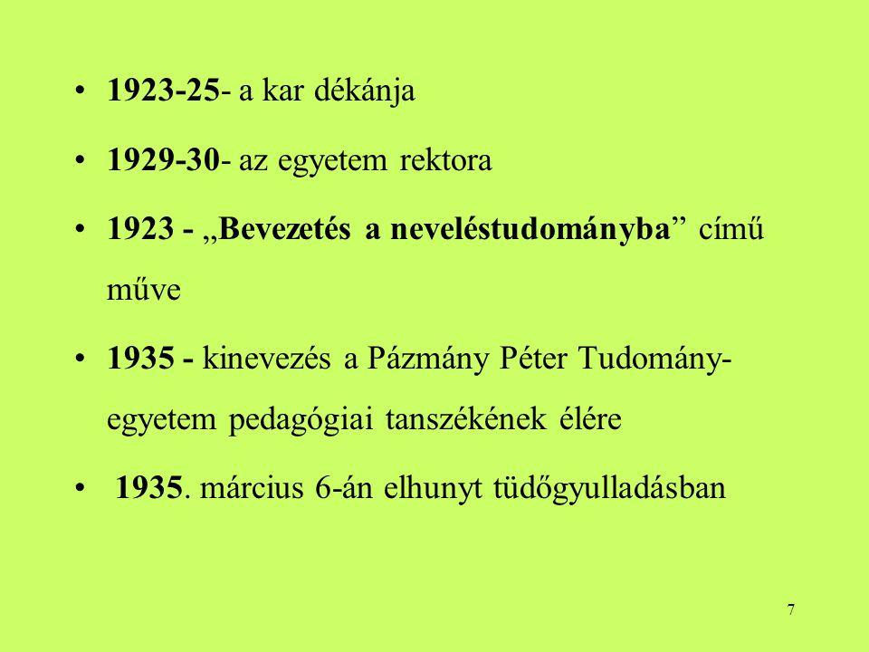 """1923-25- a kar dékánja 1929-30- az egyetem rektora. 1923 - """"Bevezetés a neveléstudományba című műve."""