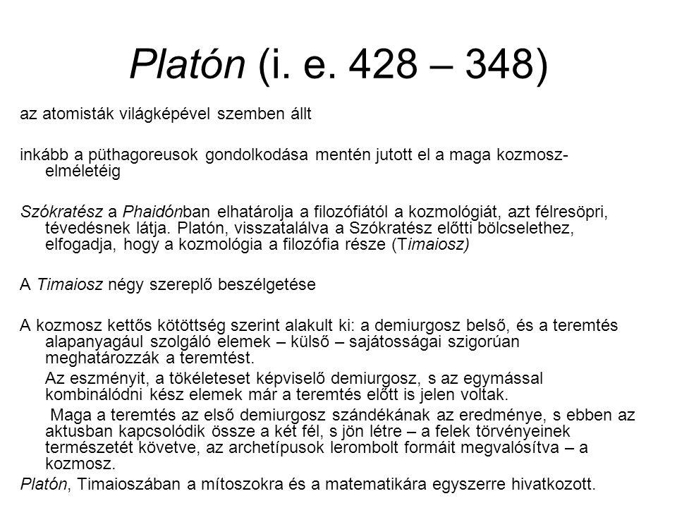 Platón (i. e. 428 – 348) az atomisták világképével szemben állt