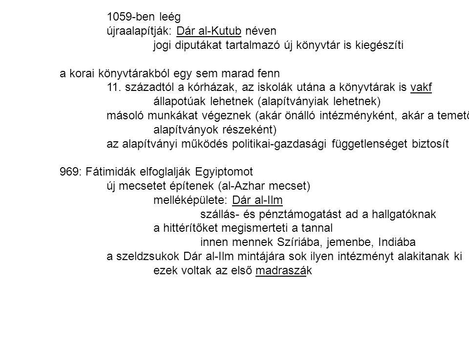 1059-ben leég újraalapítják: Dár al-Kutub néven. jogi diputákat tartalmazó új könyvtár is kiegészíti.