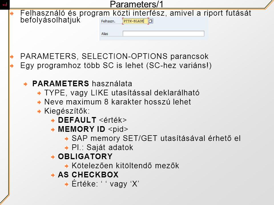 Parameters/1 Felhasználó és program közti interfész, amivel a riport futását befolyásolhatjuk. PARAMETERS, SELECTION-OPTIONS parancsok.