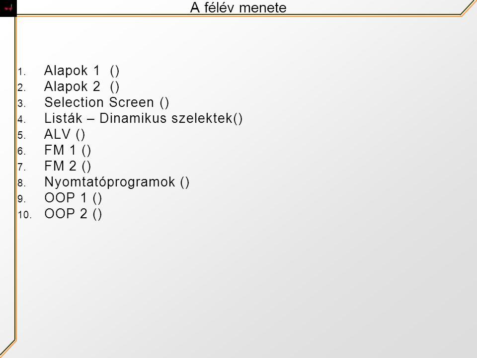 A félév menete Alapok 1 () Alapok 2 () Selection Screen ()