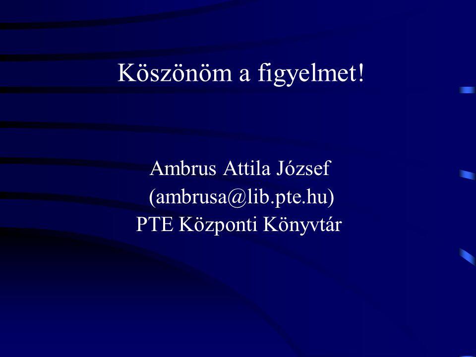 Ambrus Attila József (ambrusa@lib.pte.hu) PTE Központi Könyvtár
