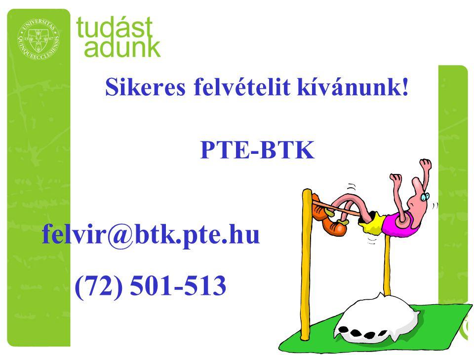 Sikeres felvételit kívánunk! PTE-BTK