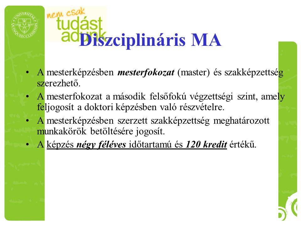 Diszciplináris MA A mesterképzésben mesterfokozat (master) és szakképzettség szerezhető.