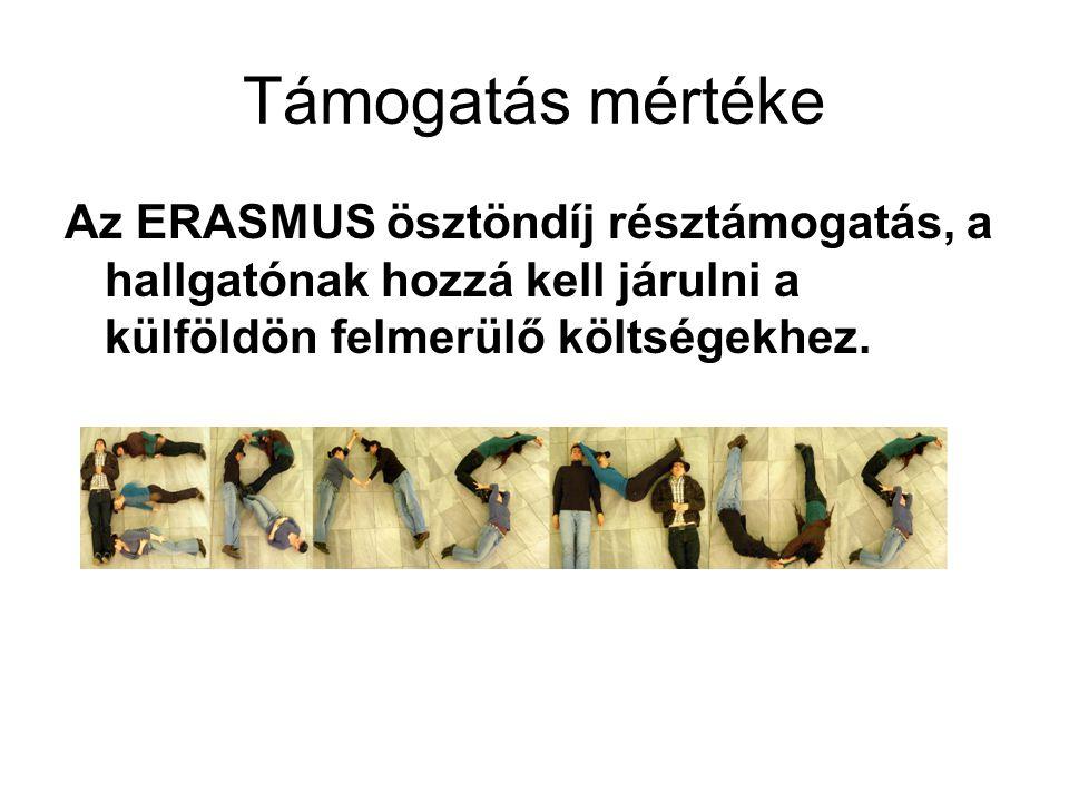 Támogatás mértéke Az ERASMUS ösztöndíj résztámogatás, a hallgatónak hozzá kell járulni a külföldön felmerülő költségekhez.