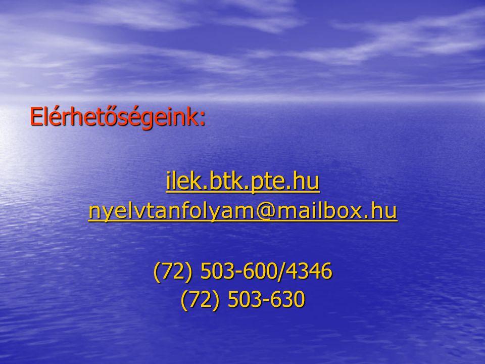 Elérhetőségeink: ilek.btk.pte.hu nyelvtanfolyam@mailbox.hu