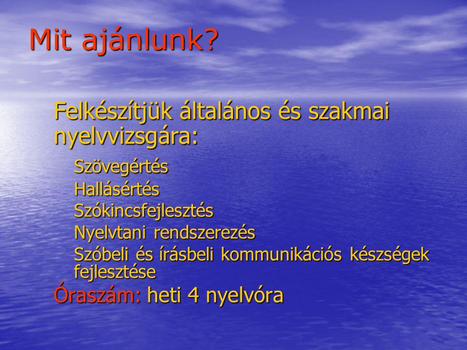 Mit ajánlunk Felkészítjük általános és szakmai nyelvvizsgára: