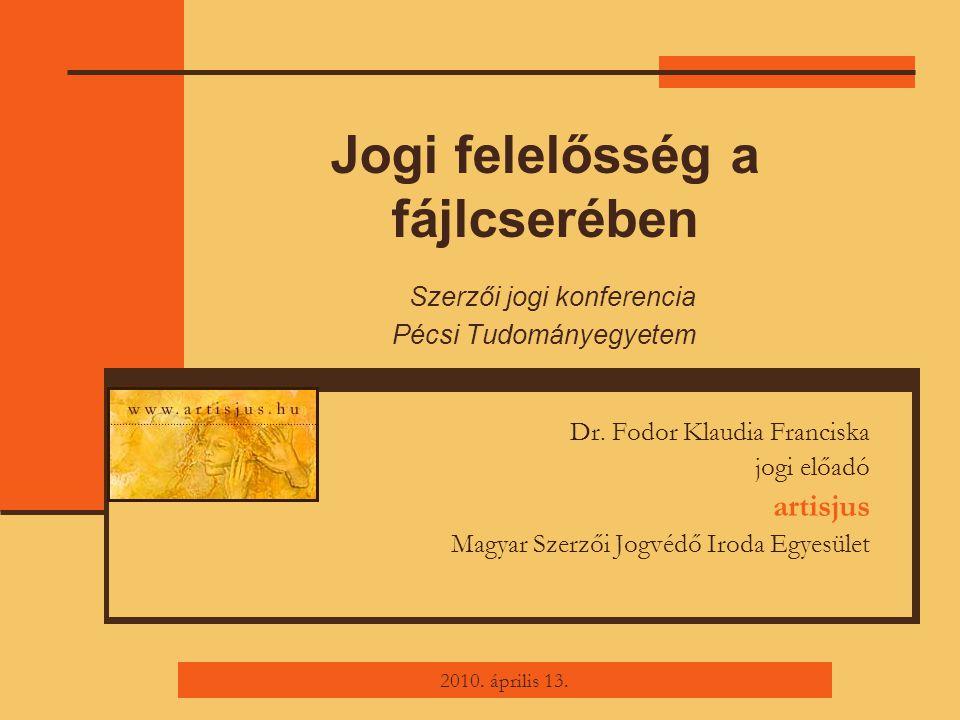 Jogi felelősség a fájlcserében Szerzői jogi konferencia Pécsi Tudományegyetem