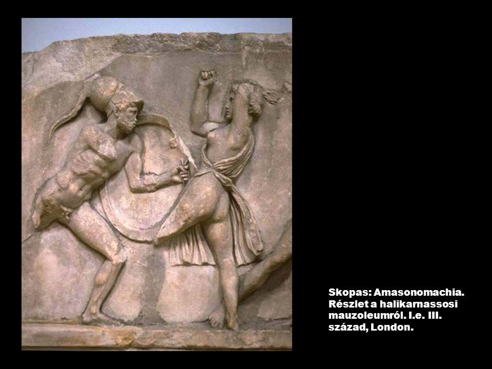 Skopas: Amasonomachia. Részlet a halikarnassosi mauzoleumról. I.e. III. század, London.
