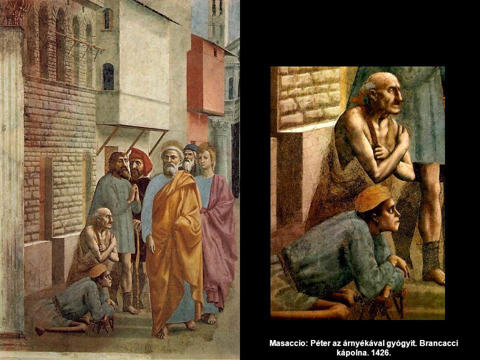 Masaccio: Péter az árnyékával gyógyít. Brancacci kápolna. 1426.