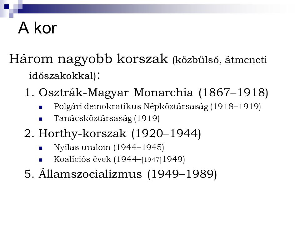 A kor Három nagyobb korszak (közbülső, átmeneti időszakokkal):
