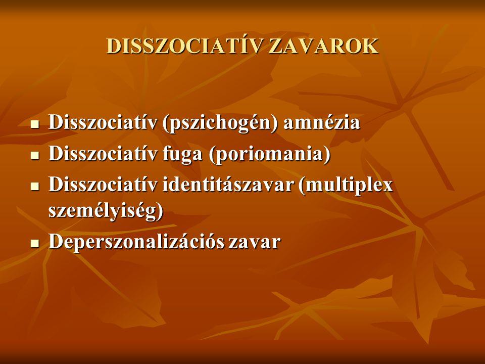 DISSZOCIATÍV ZAVAROK Disszociatív (pszichogén) amnézia. Disszociatív fuga (poriomania) Disszociatív identitászavar (multiplex személyiség)