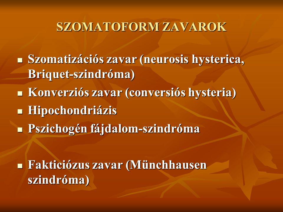 SZOMATOFORM ZAVAROK Szomatizációs zavar (neurosis hysterica, Briquet-szindróma) Konverziós zavar (conversiós hysteria)