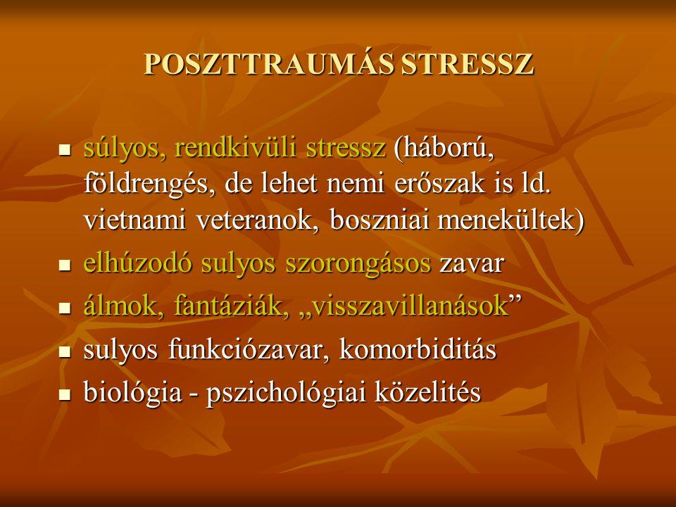 POSZTTRAUMÁS STRESSZ súlyos, rendkivüli stressz (háború, földrengés, de lehet nemi erőszak is ld. vietnami veteranok, boszniai menekültek)