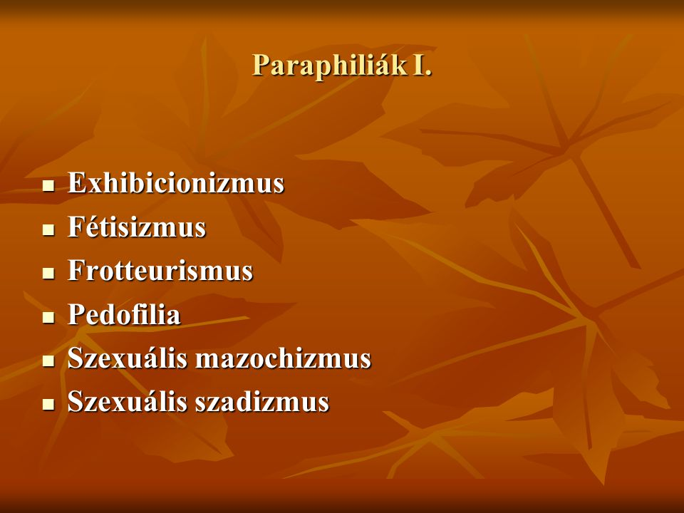 Paraphiliák I. Exhibicionizmus. Fétisizmus. Frotteurismus.