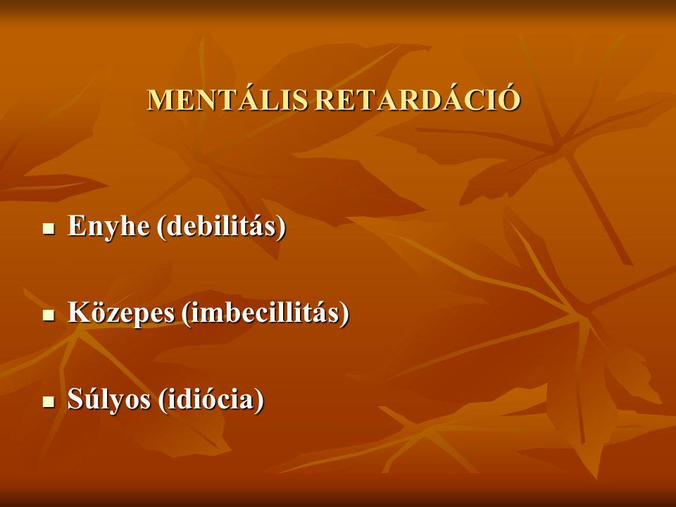 MENTÁLIS RETARDÁCIÓ Enyhe (debilitás) Közepes (imbecillitás) Súlyos (idiócia)