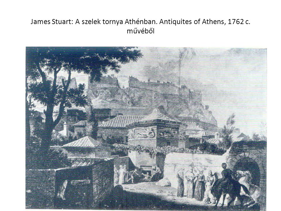 James Stuart: A szelek tornya Athénban. Antiquites of Athens, 1762 c