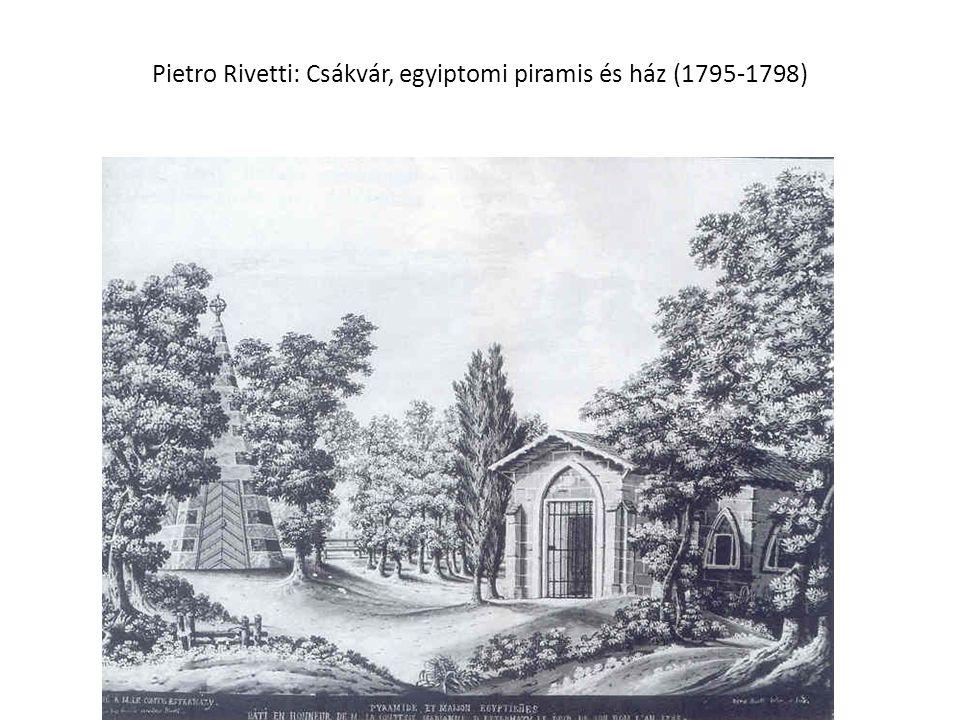 Pietro Rivetti: Csákvár, egyiptomi piramis és ház (1795-1798)
