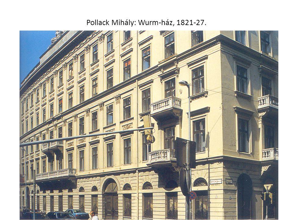 Pollack Mihály: Wurm-ház, 1821-27.