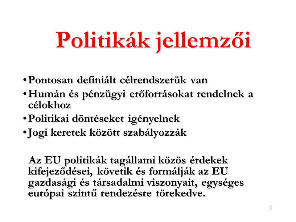 Politikák jellemzői Pontosan definiált célrendszerük van