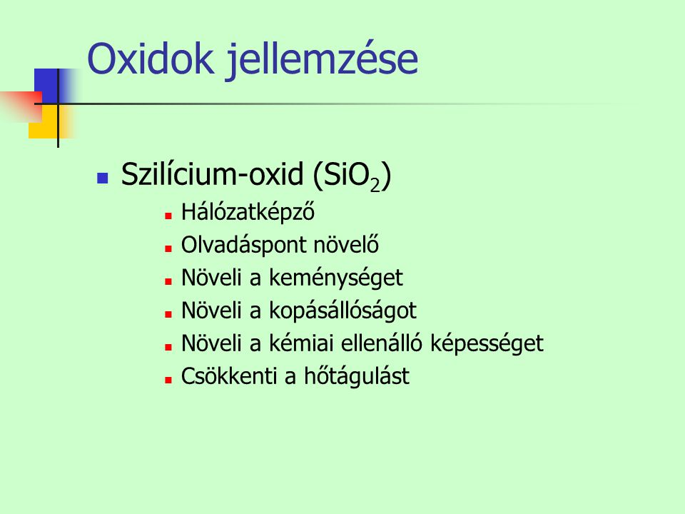 Oxidok jellemzése Szilícium-oxid (SiO2) Hálózatképző