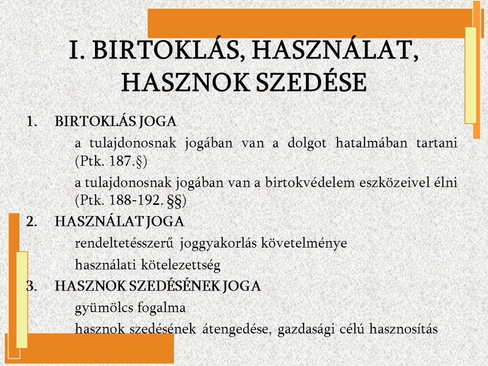 I. BIRTOKLÁS, HASZNÁLAT, HASZNOK SZEDÉSE