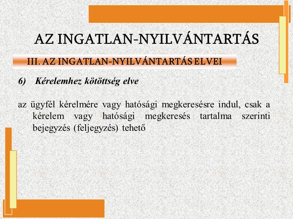 AZ INGATLAN-NYILVÁNTARTÁS III. AZ INGATLAN-NYILVÁNTARTÁS ELVEI