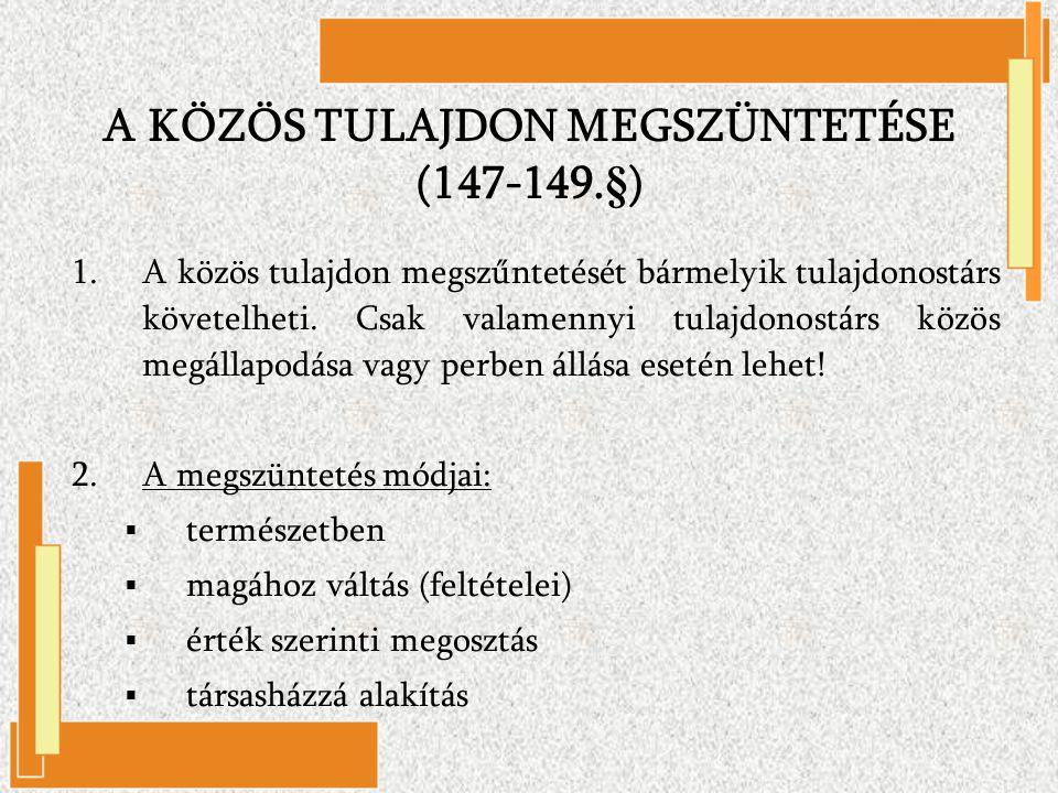 A KÖZÖS TULAJDON MEGSZÜNTETÉSE (147-149.§)