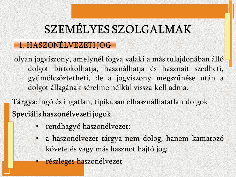 SZEMÉLYES SZOLGALMAK 1. HASZONÉLVEZETI JOG