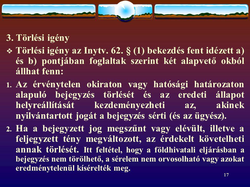 3. Törlési igény Törlési igény az Inytv. 62. § (1) bekezdés fent idézett a) és b) pontjában foglaltak szerint két alapvető okból állhat fenn: