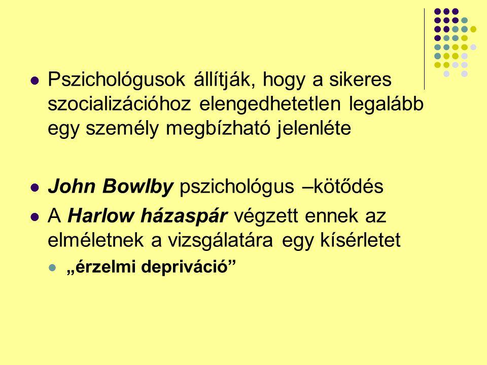 John Bowlby pszichológus –kötődés