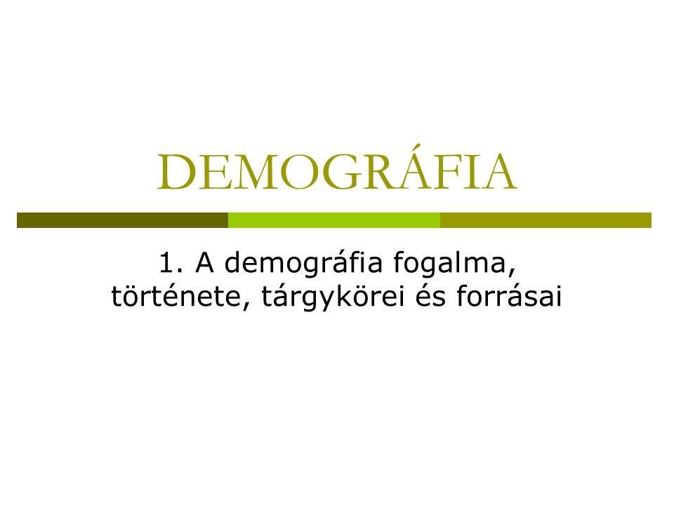 1. A demográfia fogalma, története, tárgykörei és forrásai