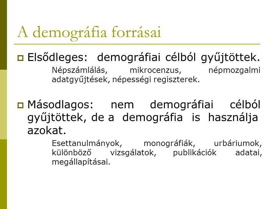 A demográfia forrásai Elsődleges: demográfiai célból gyűjtöttek.
