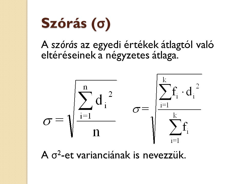 Szórás (σ) A szórás az egyedi értékek átlagtól való eltéréseinek a négyzetes átlaga.