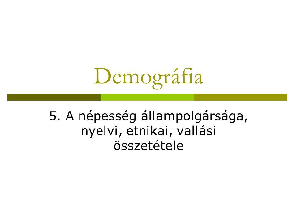 5. A népesség állampolgársága, nyelvi, etnikai, vallási összetétele