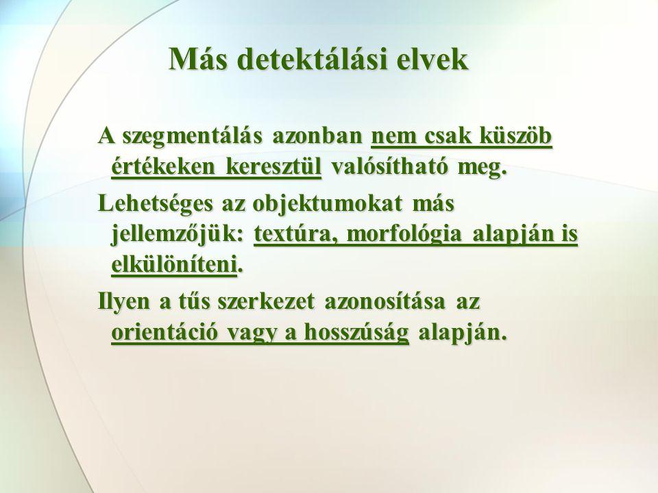 Más detektálási elvek A szegmentálás azonban nem csak küszöb értékeken keresztül valósítható meg.