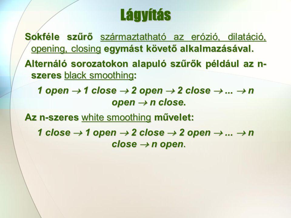 Lágyítás Sokféle szűrő származtatható az erózió, dilatáció, opening, closing egymást követő alkalmazásával.