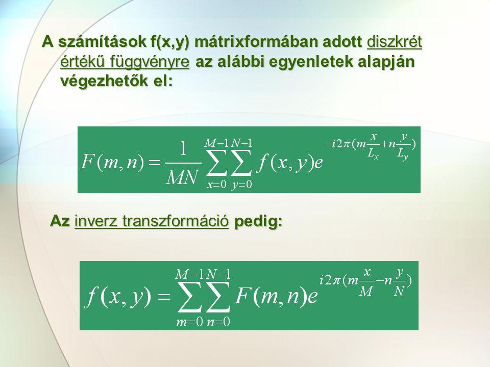 A számítások f(x,y) mátrixformában adott diszkrét értékű függvényre az alábbi egyenletek alapján végezhetők el: