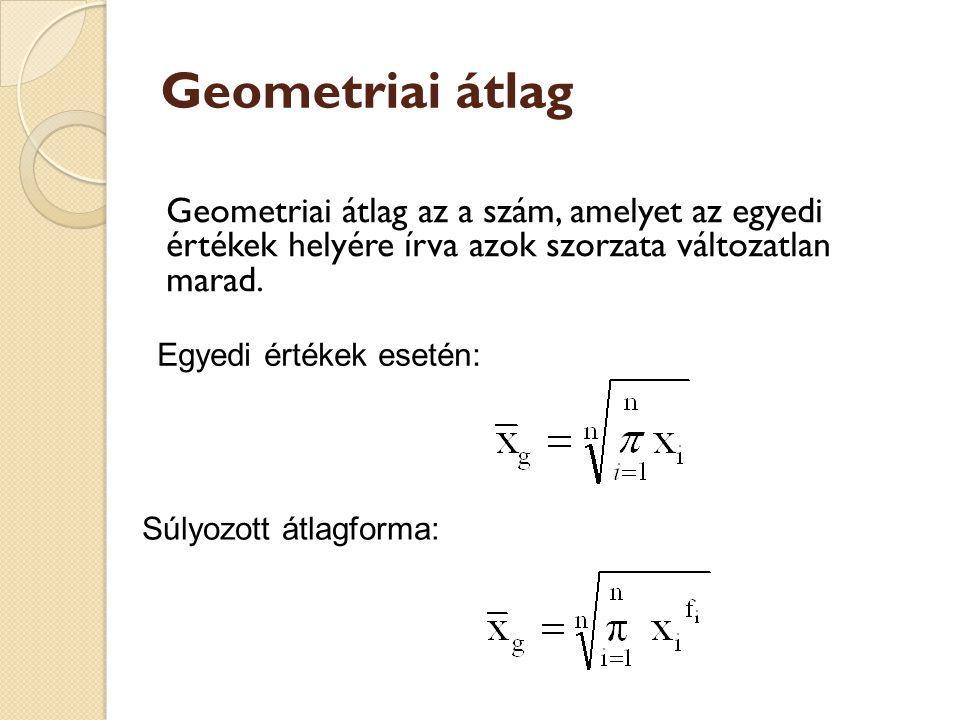 Geometriai átlag Geometriai átlag az a szám, amelyet az egyedi értékek helyére írva azok szorzata változatlan marad.