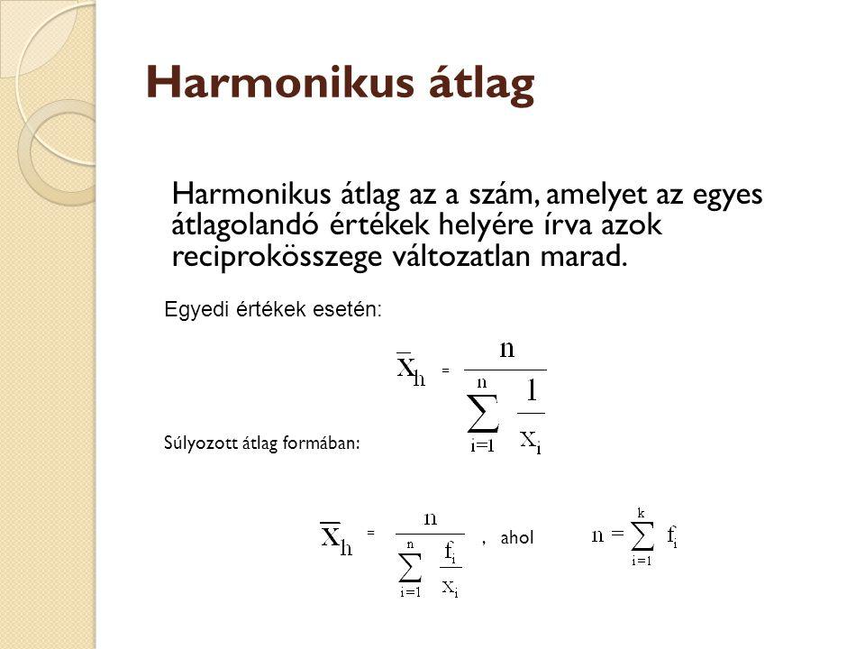 Harmonikus átlag Harmonikus átlag az a szám, amelyet az egyes átlagolandó értékek helyére írva azok reciprokösszege változatlan marad.